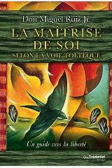 La maîtrise de soi selon la voie toltèque: Un guide vers la liberté (French Edition) Kindle Edition