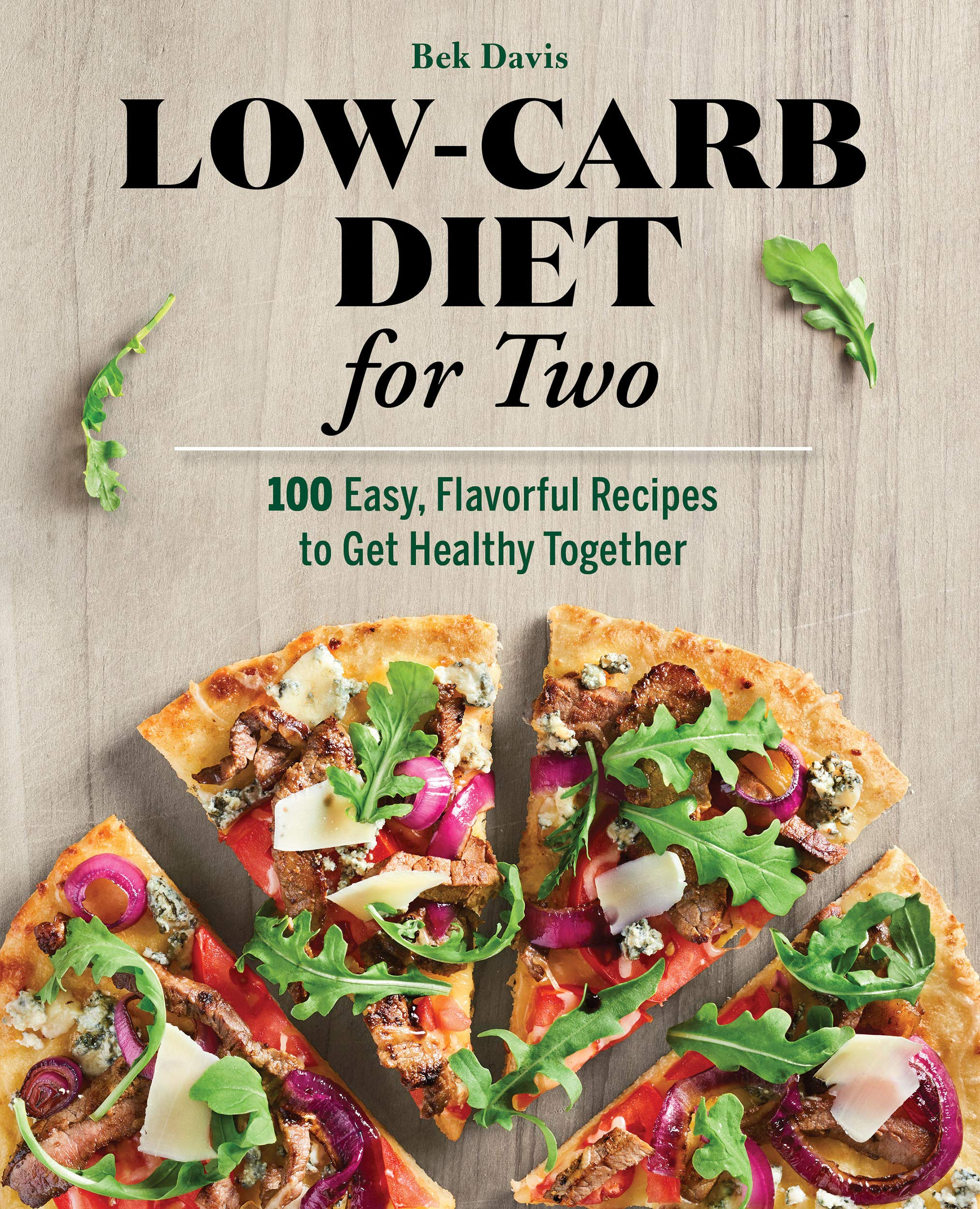 Low-Carb Diet for Two: 100 Easy, Flavorful Recipes to Get Healthy Together 1