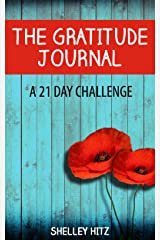 The Gratitude Journal: A 21 Day Challenge to More Gratitude, Deeper Relationships, and Greater Joy (A Life of Gratitude Book 1) Kindle Edition