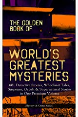 THE GOLDEN BOOK OF WORLD'S GREATEST MYSTERIES – 60+ Detective Stories, Whodunit Tales, Suspense, Occult & Supernatural Stories in One Premium Volume (Mystery ... Rope of Fear, Number 13, The Birth-Mark… Kindle Edition