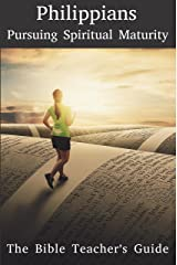 Philippians: Pursuing Spiritual Maturity (The Bible Teacher's Guide Book 10) Kindle Edition