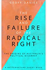 The Rise and Failure of the Radical Right: The origins of Australia's political disarray Kindle Edition