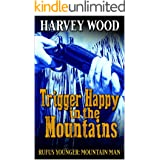Rufus Younger: Mountain Man: Trigger Happy In The Mountains (A Rufus Younger: Mountain Man Adventure Book 2)