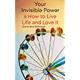 Your Invisible Power & How to Live Life and Love it: Learn How to Use the Power of Visualization