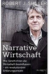 Narrative Wirtschaft: Wie Geschichten die Wirtschaft beeinflussen - ein revolutionärer Erklärungsansatz (German Edition) Kindle Edition