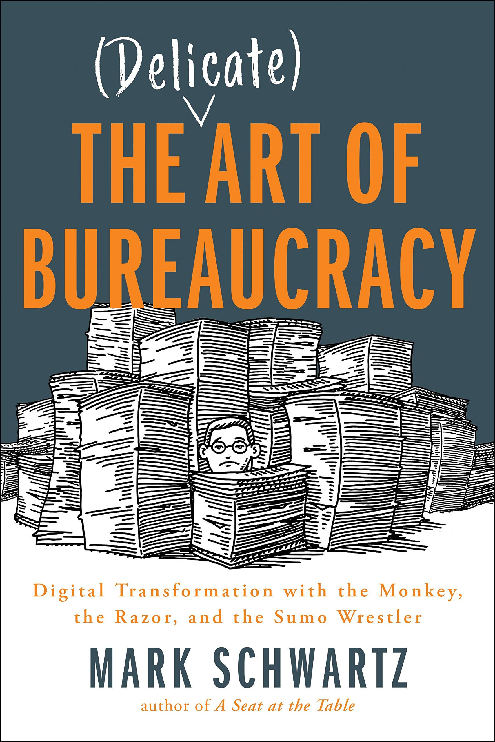 The Delicate Art of Bureaucracy: Digital Transformation with the Monkey,  the Razor, and the Sumo Wrestler: Schwartz, Mark: Amazon.com.mx: Libros
