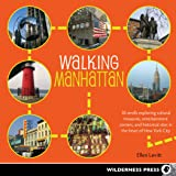 Walking Manhattan: 30 Strolls Exploring Cultural Treasures, Entertainment Centers, and Historical Sites in the Heart of New Y