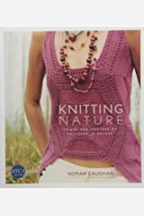 By Norah Gaughan Knitting Nature: 39 Designs Inspired by Patterns in Nature (Reprint) [Paperback] Paperback
