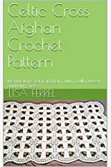 Celtic Cross Afghan Crochet Pattern: Instructions for Lapghan, Twin, Full, Queen and King Sizes Kindle Edition