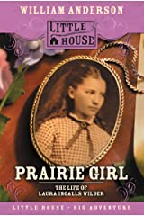 Prairie Girl: The Life of Laura Ingalls Wilder (Little House Nonfiction) Kindle Edition