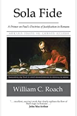 Sola Fide: A Primer on Paul's Doctrine of Justification in Romans Kindle Edition