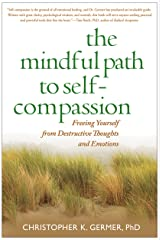 The Mindful Path to Self-Compassion: Freeing Yourself from Destructive Thoughts and Emotions Paperback