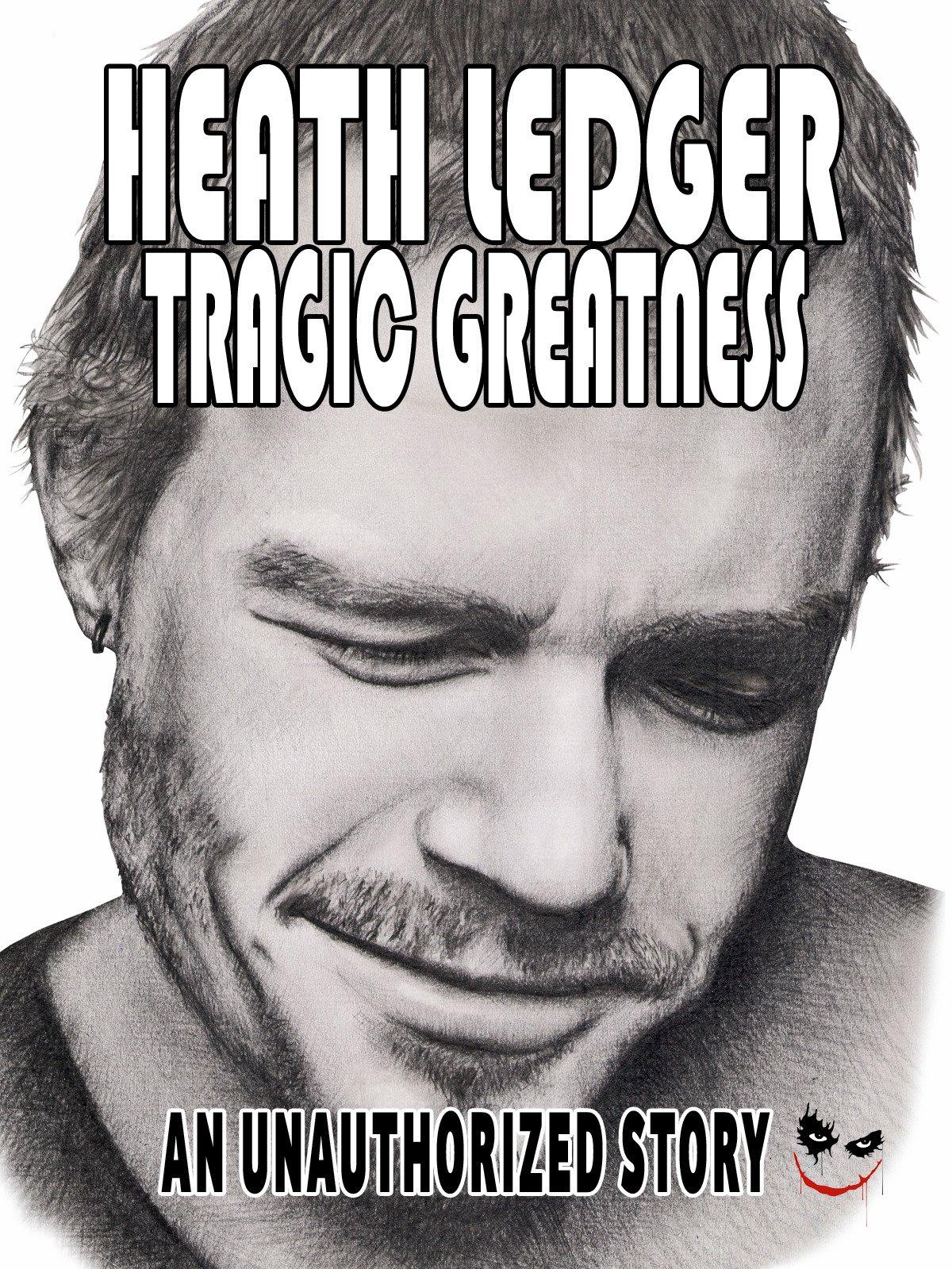 Heath Ledger Tragic Greatness