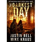 The Darkest Day: The Breaking Point Series Book 3: (A Post-Apocalyptic EMP Survival Thriller)