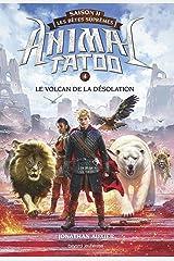 Animal Tatoo saison 2 - Les bêtes suprêmes, Tome 04: Le volcan de la désolation (French Edition) Kindle Edition
