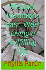 Wisdom Traditions East West Living a Fulfilling Life Kindle Edition