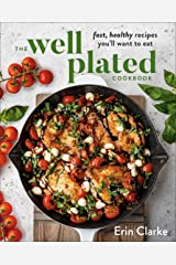The Well Plated Cookbook: Fast, Healthy Recipes You'll Want to Eat Kindle Edition