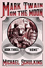 "Mark Twain on the Moon Book Three: ""Home"" Kindle Edition"