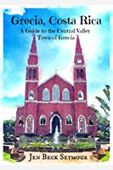 Grecia, Costa Rica: A Guide to the Central Valley Town of Grecia Kindle Edition