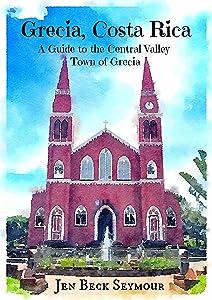Grecia, Costa Rica: A Guide to the Central Valley Town of Grecia