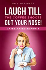 Laugh till the coffee shoots out your nose!: Caffeinated Humor 6 Kindle Edition