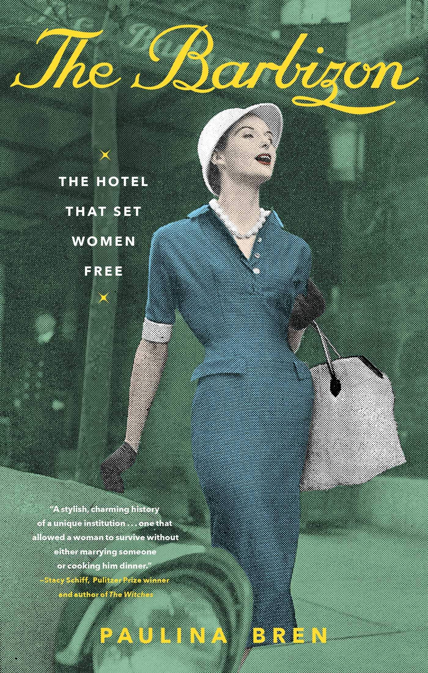 The Barbizon: The Hotel That Set Women Free: Bren, Paulina: 9781982123895:  Amazon.com: Books