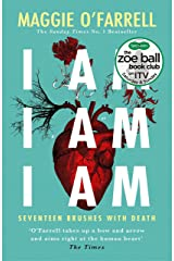 I Am, I Am, I Am: Seventeen Brushes With Death: The Breathtaking Number One Bestseller (English Edition) eBook Kindle