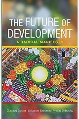 The future of development: A radical manifesto Kindle Edition