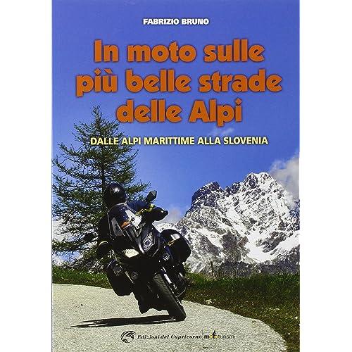 In moto sulle più belle strade delle Alpi. Dalle Alpi Marittime alla Slovenia