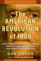 The American Revolution of 1800: How Jefferson Rescued Democracy from Tyranny and Faction#and What This Means Today Hardcover