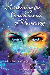 Awakening the Consciousness of Humanity: When your eyes open to see the truth Kindle Edition