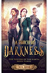 A Touch of Darkness: The Towers of the Earth Book Three Kindle Edition