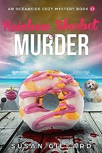 Rainbow Sherbet & Murder: An Oceanside Cozy Mystery Book 43