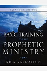 Basic Training for the Prophetic Ministry Expanded Edition Kindle Edition