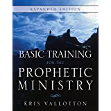 Basic Training for the Prophetic Ministry Expanded Edition