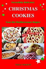 Incredibly Delicious Christmas Cookies from the Mediterranean Region: Simple Recipes for the Best Homemade Cookies, Cakes, Sweets and Christmas Treats (Easy Dessert Cookbook Book 1) Kindle Edition