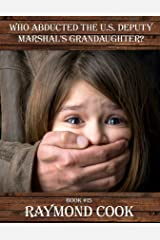 Who Abducted The U. S. Deputy Marshal's Granddaughter? eBook #15 Kindle Edition