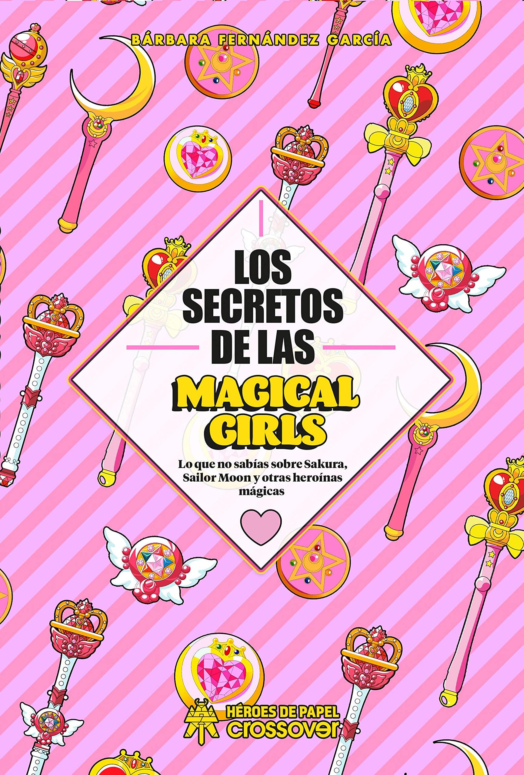 Los secretos de las Magical Girls: Lo que no sabías sobre Sakura, Sailor Moon y otras heroínas mágicas: Amazon.es: Fernández García, Bárbara: Libros
