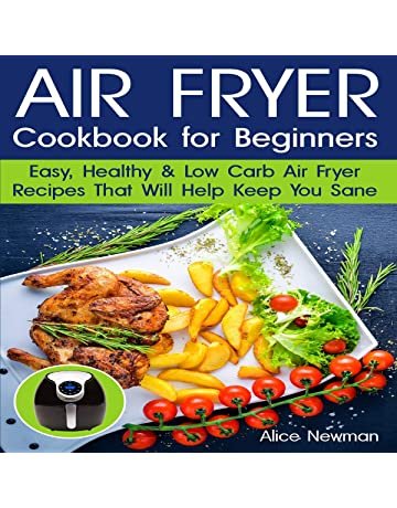 Air Fryer Cookbook for Beginners: Easy, Healthy and Low-Carb Recipes that Will