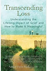 Transcending Loss: Understanding the Lifelong Impact of Grief and How to Make It Meaningful Paperback