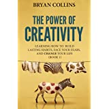 The Power of Creativity (Book 1): Learning How to Build Lasting Habits, Face Your Fears and Change Your Life (English Edition