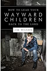 How to Lead Your Wayward Children Back to the Lord Kindle Edition