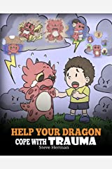 Help Your Dragon Cope with Trauma: A Cute Children Story to Help Kids Understand and Overcome Traumatic Events. (My Dragon Books Book 34) Kindle Edition
