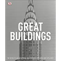 Great Buildings: A Visual History: The World's Architectural Masterpieces Explored and Explained