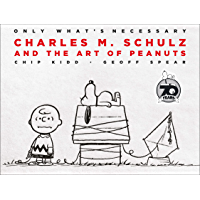 Only What's Necessary: Charles M. Schulz and the Art of Peanuts (English Edition)
