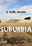 A Walk across Suburbia: One Man's Journey through his Neighborhood