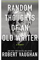 Random Thoughts of an Old Writer: A Memoir Kindle Edition