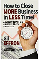 How to Close More Business in Less Time Kindle Edition