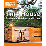 Tiny House Designing, Building, & Living (Idiot's Guides)