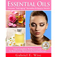 """Essential Oils: Discover """"Anti-Aging"""" Remedies & Beauty Secrets: Your Complete Wellness..."""